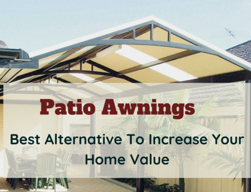 Patio Awnings. Best Alternative To Increase Your Home Value